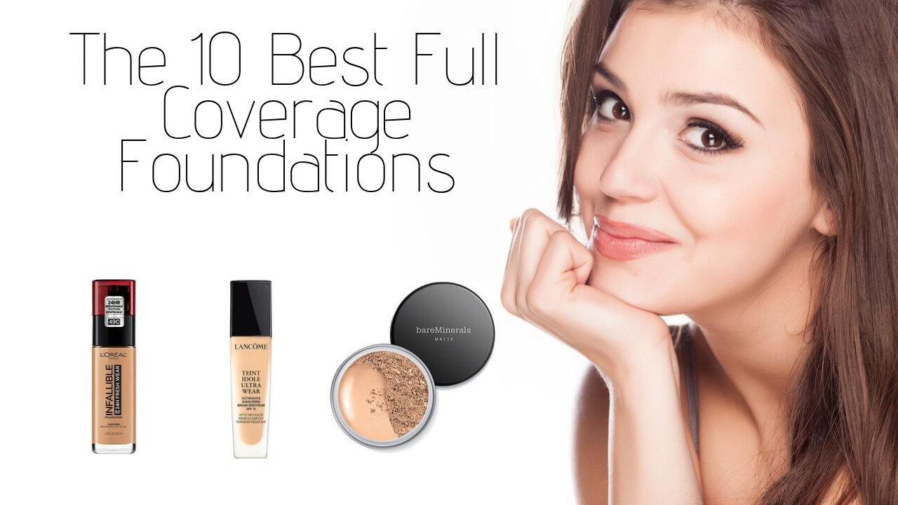 The Best Top 10 Full Coverage Foundations